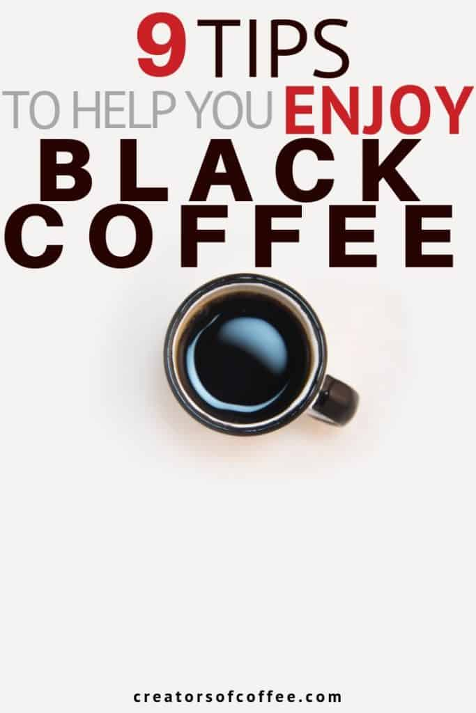9 Tips to Learn to Enjoy Black Coffee