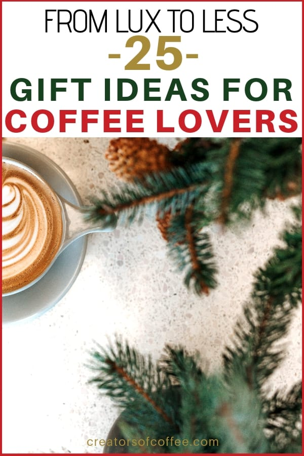 25 Gift Ideas for Coffee Lovers  sc 1 st  Creators of Coffee & Gifts for Coffee Lovers: 25 Ideas For Every Occasion | Creators of ...
