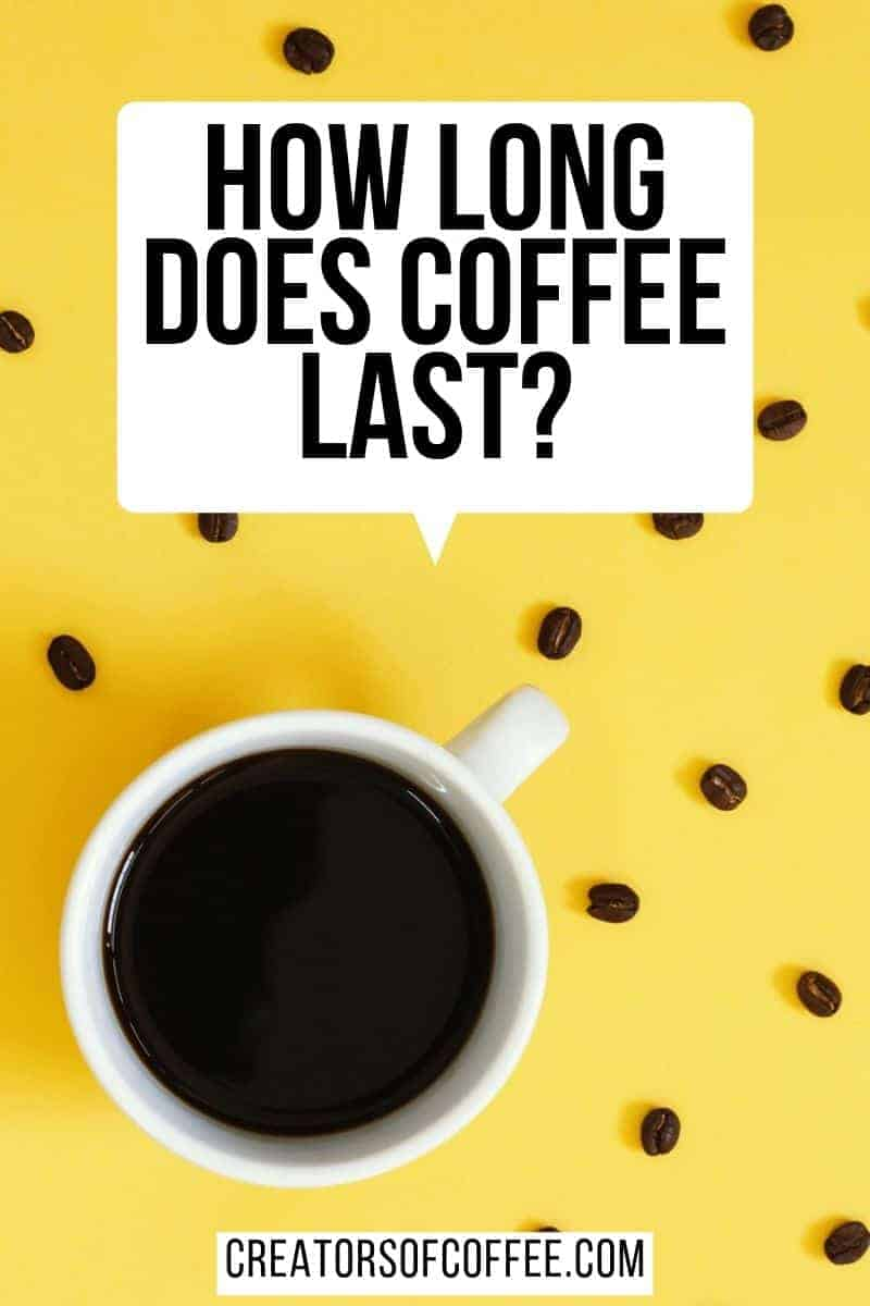 cup of coffee with text overlay how long does coffee last
