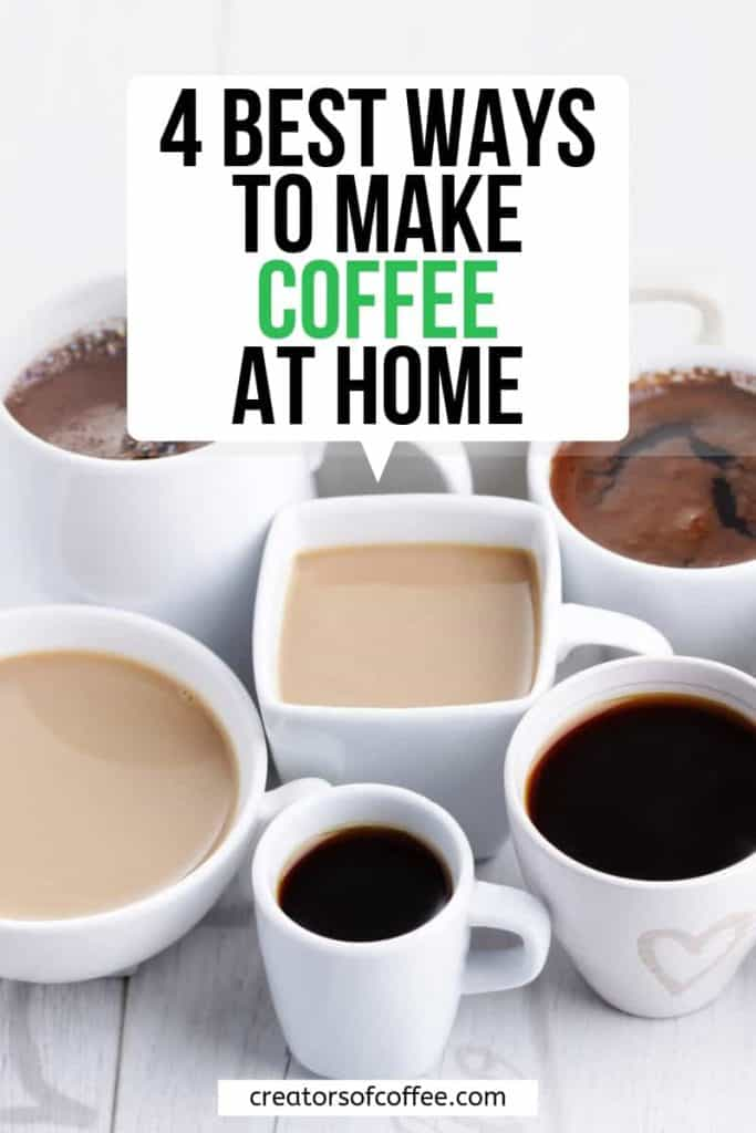 Cups of coffee with text overlay 4 best ways to make coffee at home