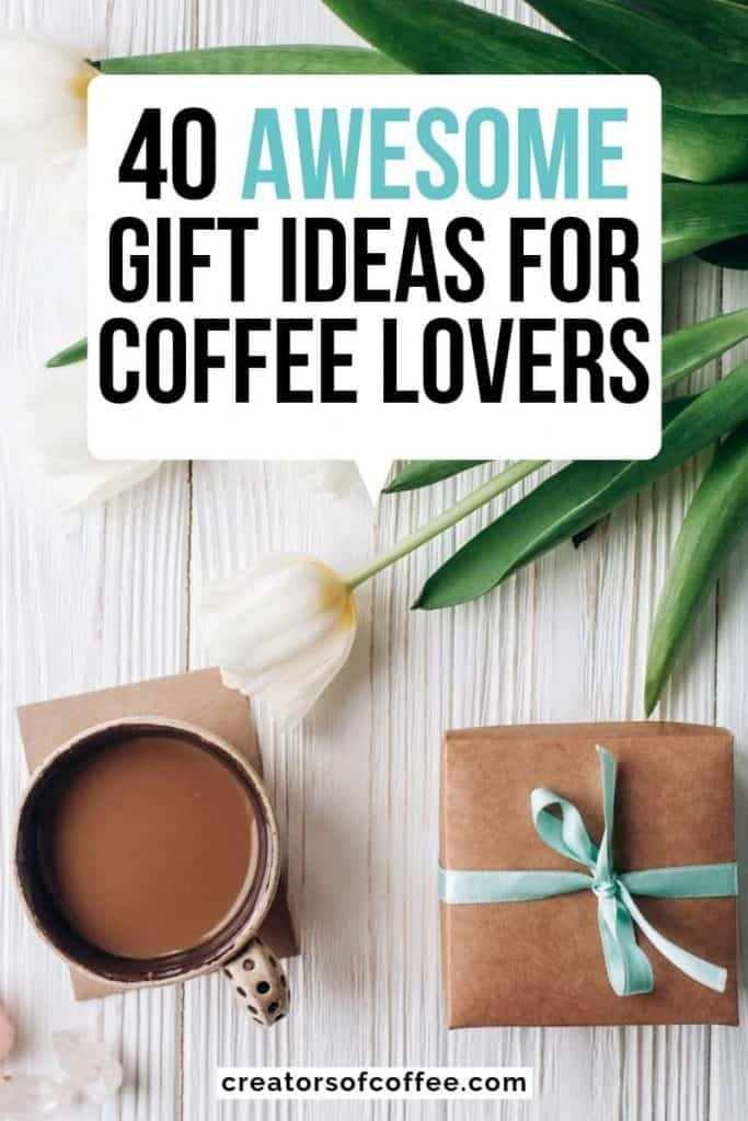 Coffee cup and gift with large text overlay 40 Awesome Gift Ideas for Coffee Lovers