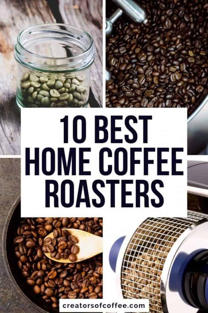 4 coffee beans images with large text overlay 10 Best Home Coffee Roasters