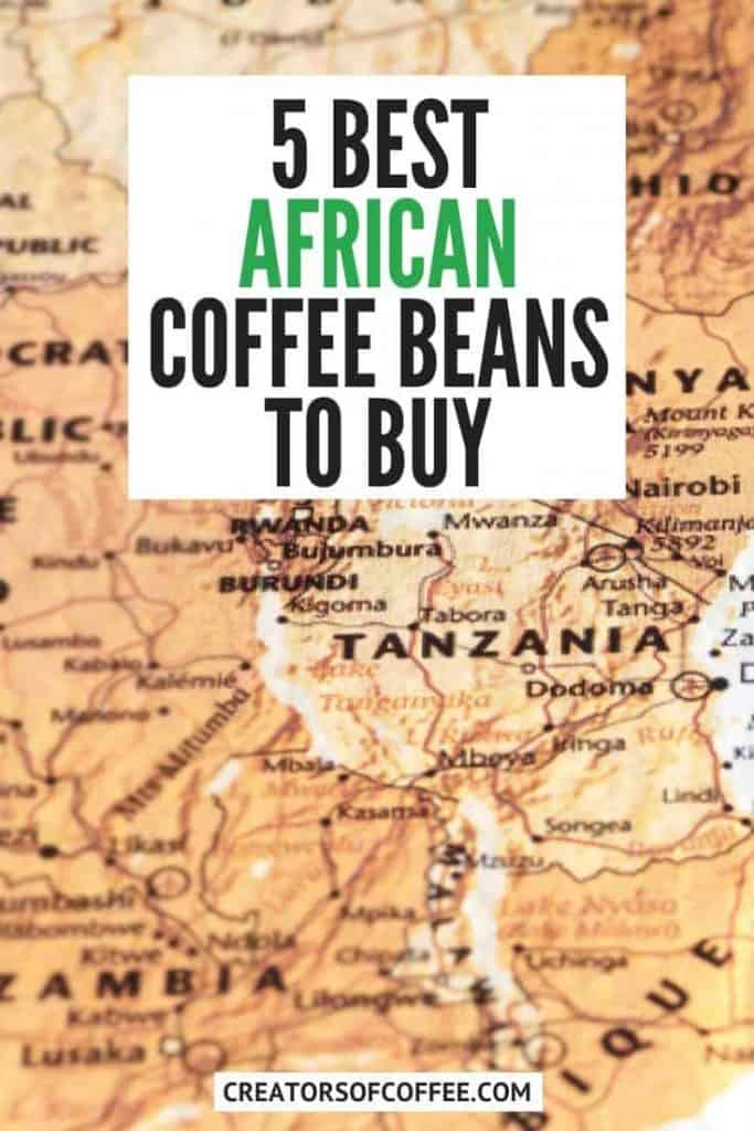 closeup map of africa with text overlay - 5 best african coffee beans to buy