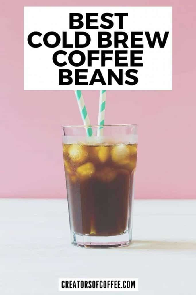 Image of cold coffee in glass with text best cold brew coffee beans