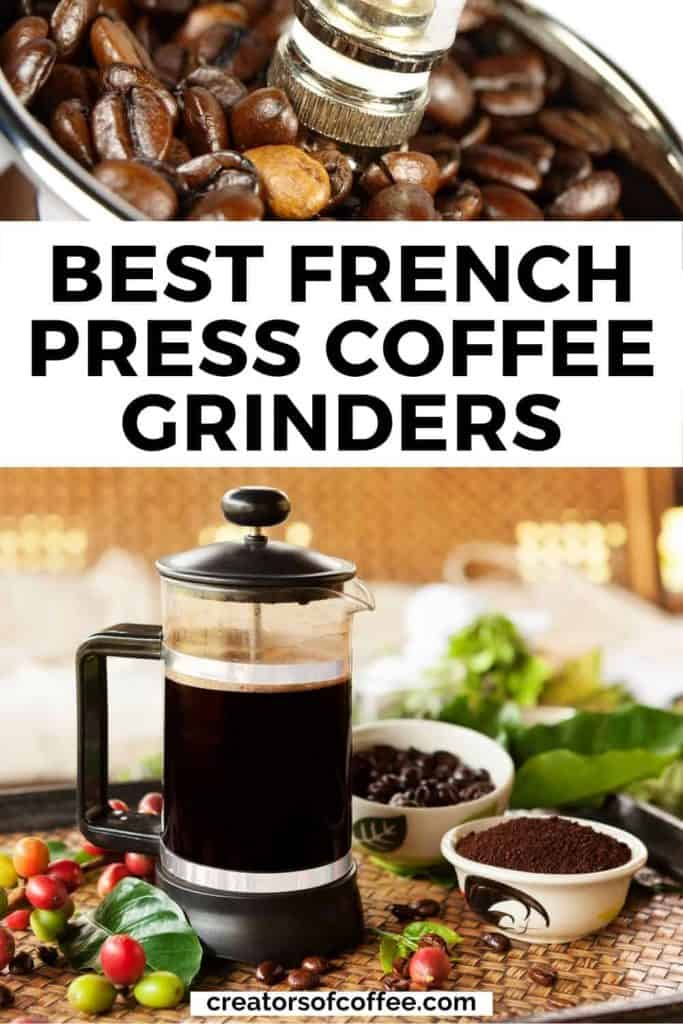 French press coffee maker and beans with text overlay best french press coffee grinders