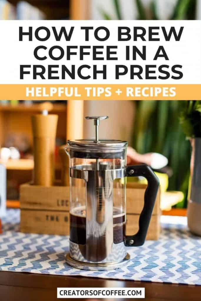 French press on table with text overlay how to brew coffee in a french press - tips and recipes