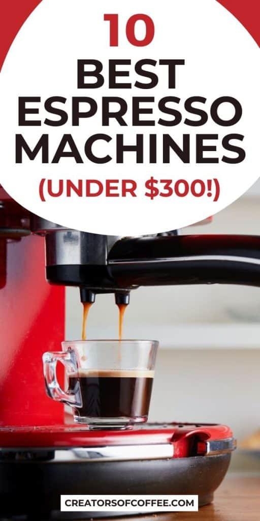 close up of espresso machine with text overlay best espresso machines under 300