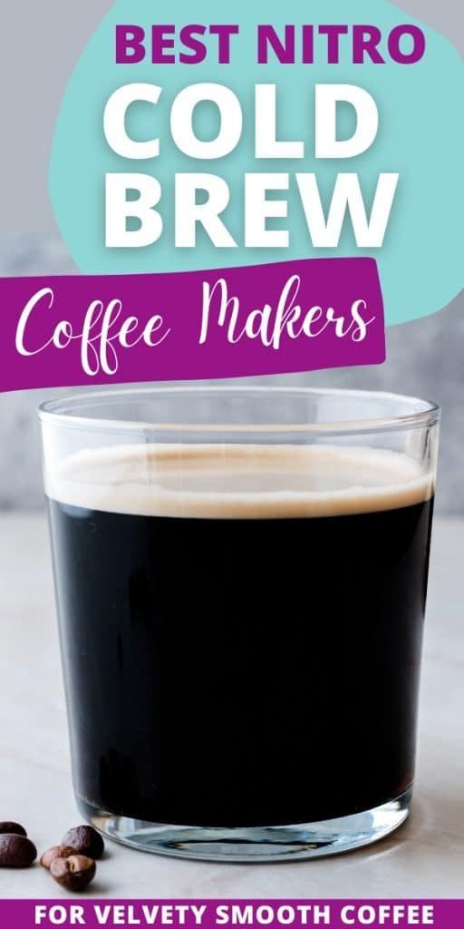 glass of nitro coffee with text best nitro cold brew coffee makers for velvety smooth coffee.