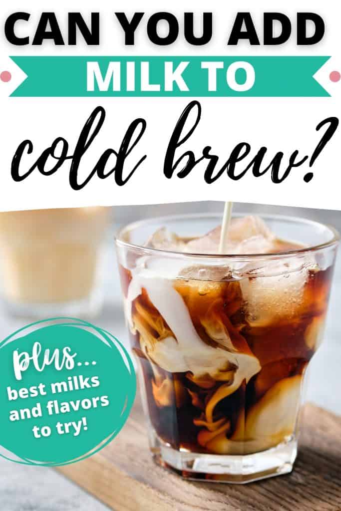 glass of cold brew with milk pouring into glass and text can you add milk to cold brew