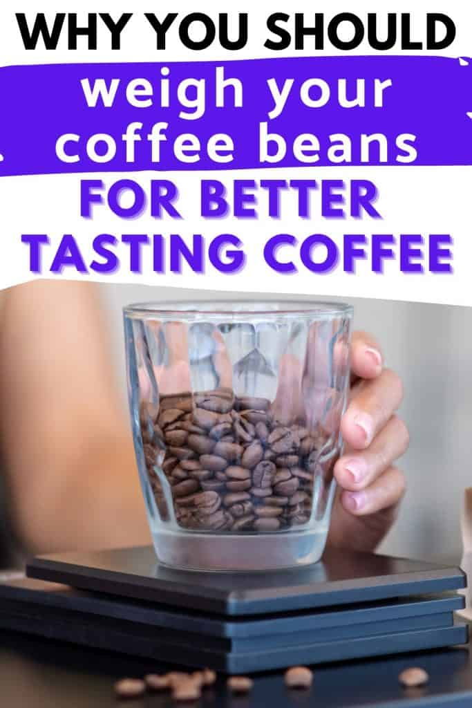 glass of whole coffee beans resting on coffee scales with text why you should weigh your coffee beans.