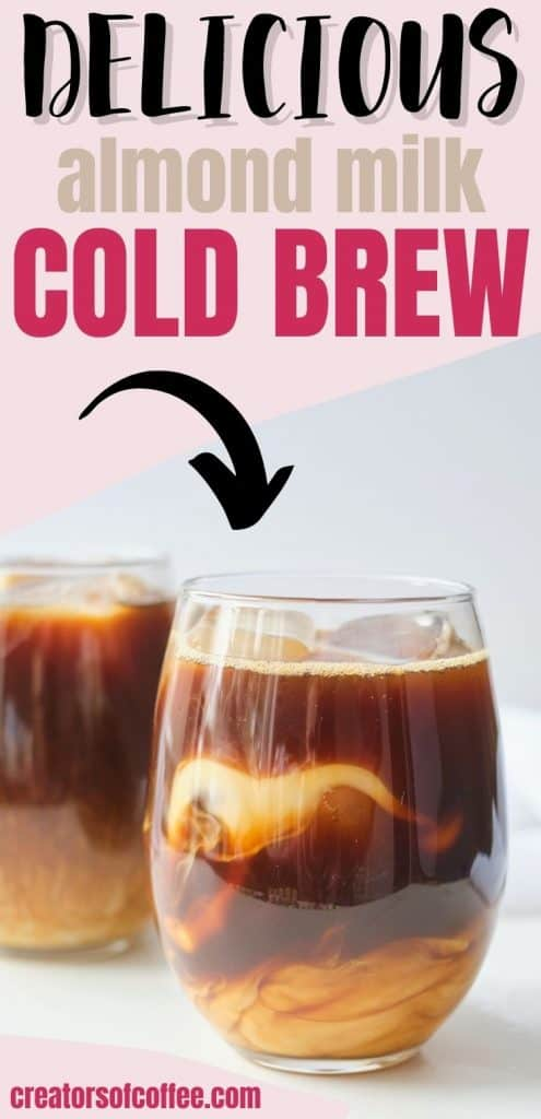 Glass of cold brew almond milk with text almond milk cold brew