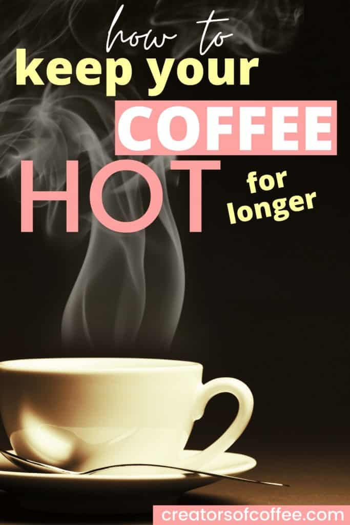 cup of steaming hot coffee with text overlay how to keep your coffee hot for longer