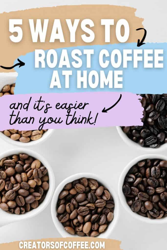 cups of roasted coffee beans with text overlay 5 ways to roast coffee at home.