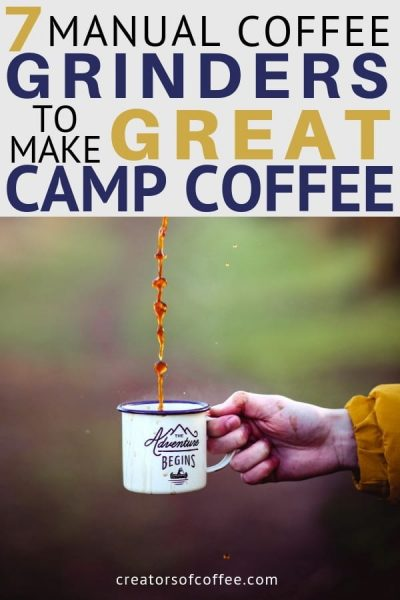 Image of coffee pouring into cup with text overlay Best MANUAL COFFEE GRINDERS FOR CAMP COFFEE